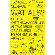 Wat als?: Serieuze wetenschappelijke antwoorden op absurde hypothetische vragen