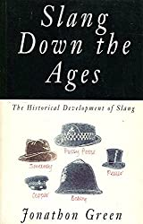 Slang Down the Ages: A Historical Development of Slang by Jonathon Green (1993-10-28)