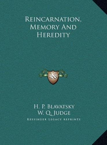 Reincarnation, Memory And Heredity by H. P. Blavatsky,W. Q. Judge