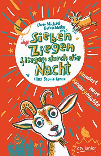 Sieben Ziegen fliegen durch die Nacht  Hundert neue Kindergedichte: hrsg. von Uwe-Michael Gutzschhahn