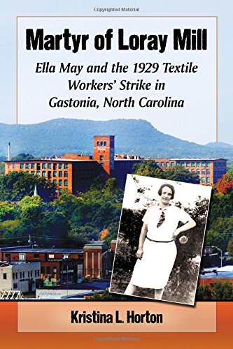 Martyr of Loray Mill: Ella May and the 1929 Textile Workers' Strike in Gastonia, North Carolina by Kristina Horton (2015-07-01)