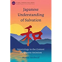 Japanese Understanding of Salvation: Soteriology in the Context of Japanese Animism (Global Perspectives Series)