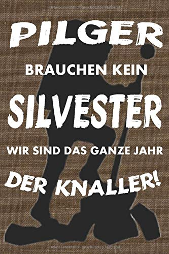 Notizbuch Pilger: Pilger brauchen kein Silvester wir sind das ganze Jahr der Knaller - 120 Seiten liniertes Notizheft A5