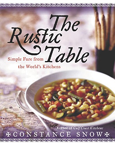 The Rustic Table: Simple Fare from the World's Kitchens por Constance Snow
