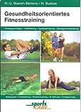 Gesundheitsorientiertes Fitnesstraining : [Fitnessgrundlagen, Krafttraining, Ausdauertraining, Beweglichkeitstraining, Alterssport, Knietraining, Rückentraining, Ernährung, Entspannung]