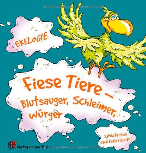 Fiese Tiere - Blutsauger, Schleimer, Würger -