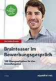 Das Insider Dossier: Brainteaser im Bewerbungsgespräch: 140 Übungsaufgaben für den Einstellungstest
