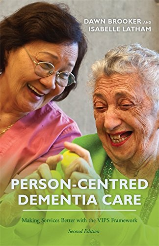 Person-Centred Dementia Care, Second Edition: Making Services Better with the VIPS Framework