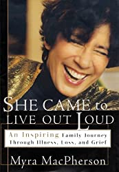 She Came to Live Out Loud: An Inspiring Family Journey Through Illness, Loss, and Grief by Myra MacPherson (1999-02-18)