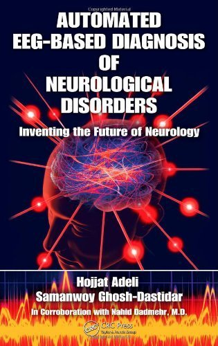 Automated EEG-Based Diagnosis of Neurological Disorders: Inventing the Future of Neurology 1st edition by Adeli, Hojjat, Ghosh-Dastidar, Samanwoy (2010) Hardcover