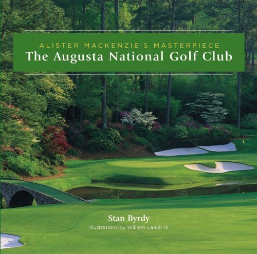 The Augusta National Golf Club: Alister MacKenzie's Masterpiece by Stan Byrdy (2005-03-31)