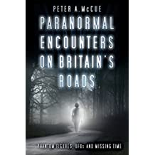 Paranormal Encounters on Britain's Roads: Phantom Figures, UFOs and Missing Time