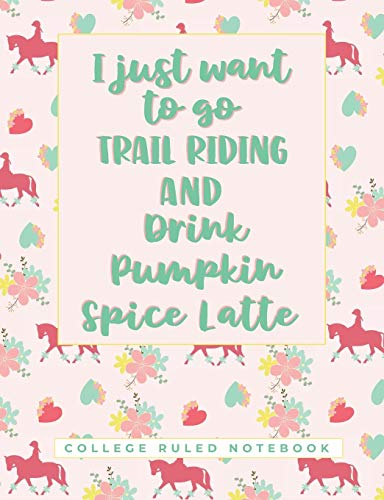 I Just Want To Go Trail Riding And Drink Pumpkin Spice Latte: A College  Lined Book for Horseback Riders and Coffee Lovers
