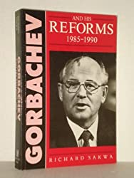 Gorbachev and His Reforms, 1985-1990 by Richard Sakwa (1990-10-01)