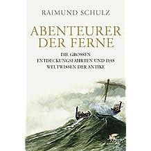 Abenteurer der Ferne: Die großen Entdeckungsfahrten und das Weltwissen der Antike