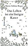 Das Leben ist ein listiger Kater: Roman von Marie-Sabine Roger (11. März 2014) Gebundene Ausgabe