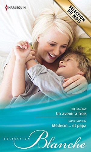 Télécharger en ligne Un avenir à trois - Médecin... et papa (Blanche) pdf epub