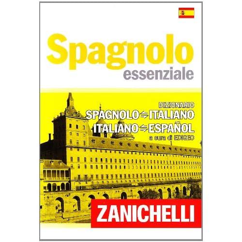 Spagnolo Essenziale. Dizionario Spagnolo-Italiano, Italiano-Spagnolo. Ediz. Bilingue