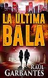 La Última Bala: Una novela policíaca, negra y de suspenso