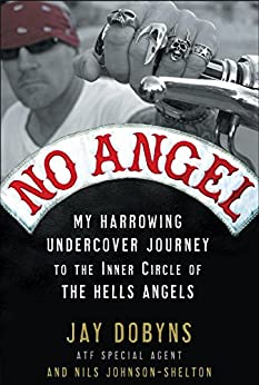 No Angel: My Harrowing Undercover Journey to the Inner Circle of the Hells Angels par [Dobyns, Jay, Johnson-Shelton, Nils]
