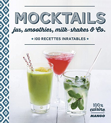 Mocktails : Jus, smoothies, milk-shakes & Co. 100 recettes inratables
