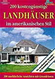 200 kostengünstige Landhäuser im amerikanischen Stil: 200 amerikanische Traumhäuser zum Selberbauen