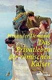 Das Privatleben der römischen Kaiser - Alexander Demandt