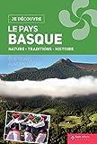 Je Découvre le Pays Basque - Nature Tradition et Histoire