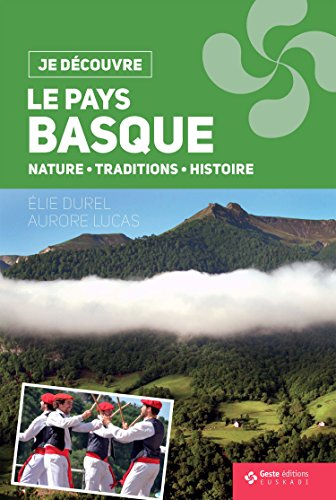 Je Dcouvre le Pays Basque - Nature Tradition et Histoire