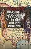 Histoire militaire de la Louisiane française et des guerres indiennes - 1682-1804