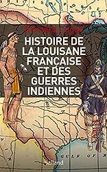 Histoire militaire de la Louisiane française et des guerres indiennes : 1682-1804