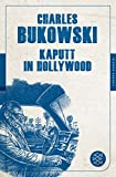 Kaputt in Hollywood: Stories (Fischer Klassik) - Charles Bukowski