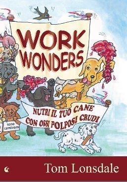 Work Wonders. Nutri il tuo cane con ossi polposi crudi di Tom Lonsdale