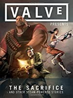 Valve Presents: The Sacrifice and Other Steam-Powered Stories Volume 1