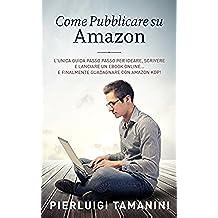 """Come pubblicare su Amazon: L'unica guida """"passo passo"""" per ideare, scrivere e lanciare un ebook online... e finalmente guadagnare con Amazon KDP! (Tutto ... Scrittori Indipendenti Italiani Vol. 2)"""