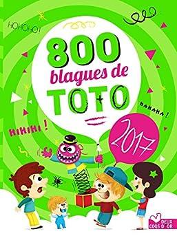 800 blagues préférées de Toto 2017 (Livres de blagues)