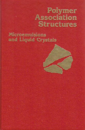 Polymer Association Structures: Microemulsions and Liquid Crystals (ACS Symposium Series)
