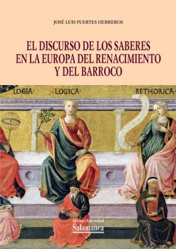 El discurso de los saberes en la Europa del Renacimiento y del Barroco (Biblioteca de Pensamiento y Sociedad nº 102) por José Luis Fuertes Herreros