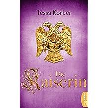 Die Kaiserin: Historischer Roman