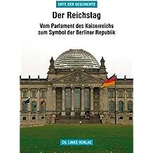 Der Reichstag: Vom Parlament des Kaiserreichs zum Symbol der Berliner Republik (»Orte der Geschichte«)