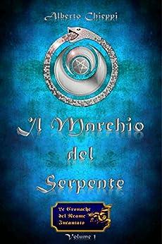 Il Marchio del Serpente - Le Cronache del Reame Incantato Vol.1 di [Chieppi, Alberto]