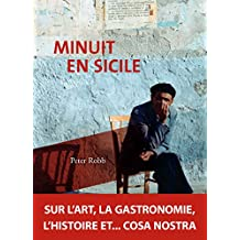 Minuit en Sicile: Sur l'art, la gastronomie, l'histoire et… cosa nostra (French Edition)