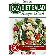 5:2 diet Salad Recipe Book: 50 Low calorie Salads you'll want to eat everyday. 100 200 300 calories (English Edition)