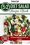 5:2 diet Salad Recipe Book: 50 Low calorie Salads you'll want to eat everyday. 100 200 300 calories