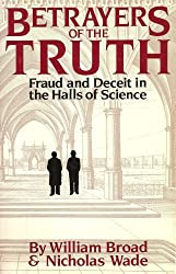 Betrayers of the Truth: Fraud and Deceit in the Halls of Science