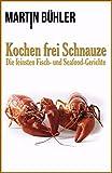 Kochen frei Schnauze von Martin Bühler