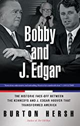 Bobby and J. Edgar Revised Edition: The Historic Face-Off Between the Kennedys and J. Edgar Hoover that Transformed America