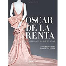 Oscar De La Renta: His Legendary World of Style by Andre Leon Talley (2015-09-15)
