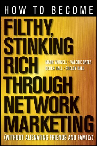 How to Become Filthy, Stinking Rich Through Network Marketing: Without Alienating Friends and Family (English Edition)