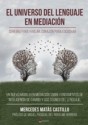 EL UNIVERSO DEL LENGUAJE EN MEDIACIÓN: Cerebro para hablar, corazón para escuchar por Mercedes Matás Castillo